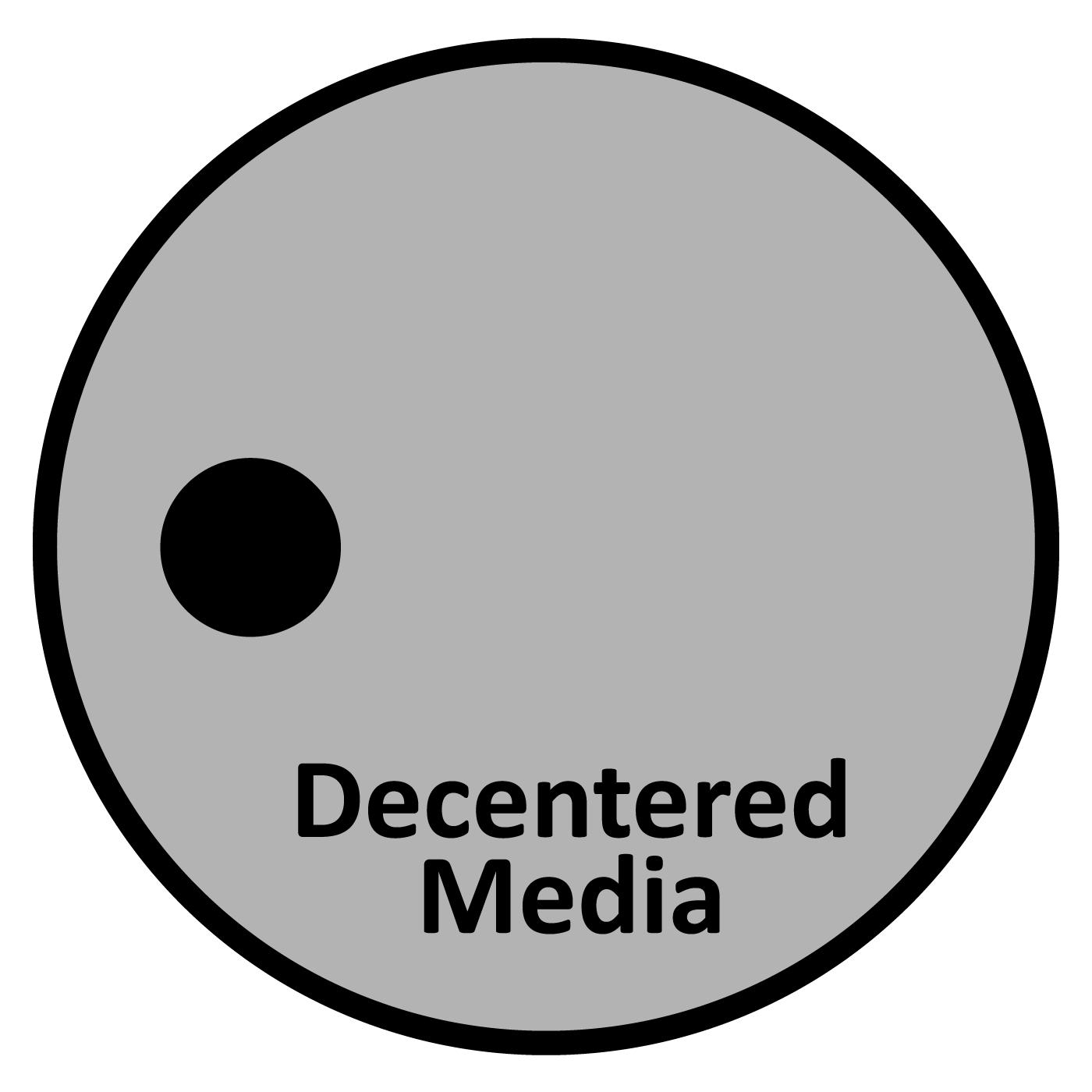 Decentered Media